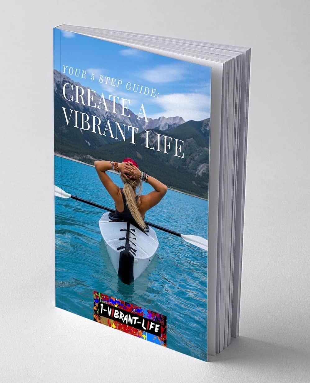 5 Step Guide - Creating A More Vibrant Life